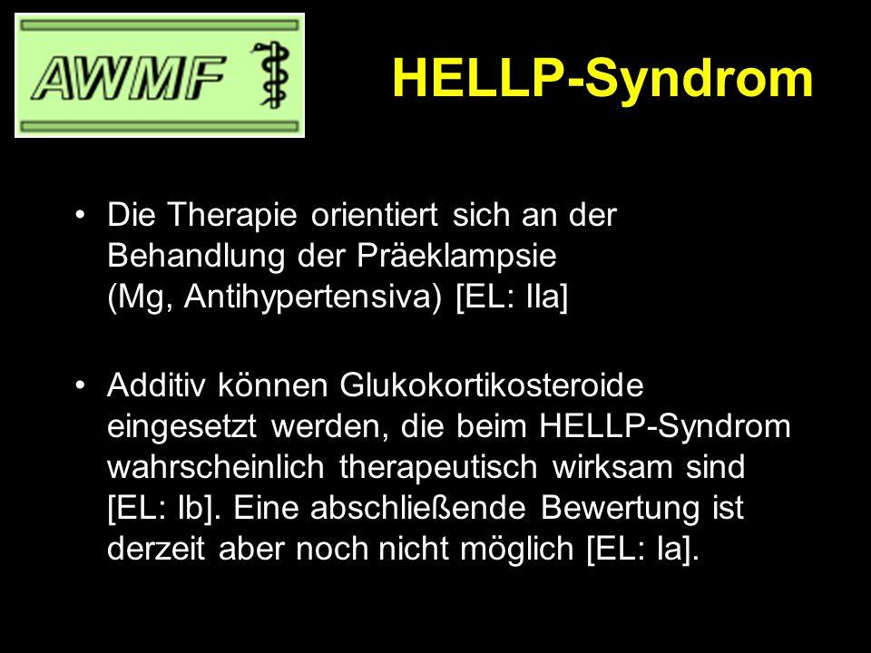 HELLP-Syndrom Die Therapie orientiert sich an der Behandlung der Präeklampsie (Mg, Antihypertensiva) [EL: IIa]
